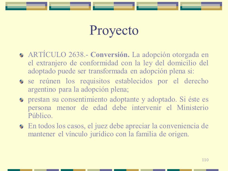 110 Proyecto ARTÍCULO 2638.- Conversión. La adopción otorgada en el extranjero de conformidad con la ley del domicilio del adoptado puede ser transfor
