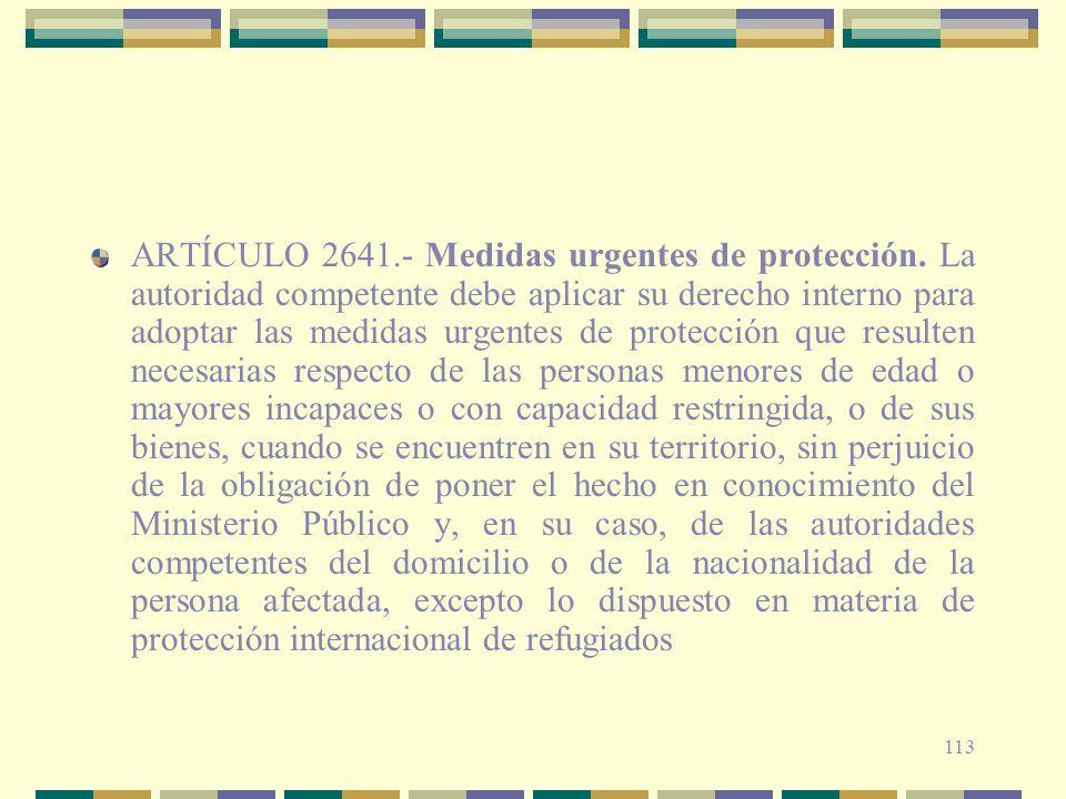 113 ARTÍCULO 2641.- Medidas urgentes de protección. La autoridad competente debe aplicar su derecho interno para adoptar las medidas urgentes de prote