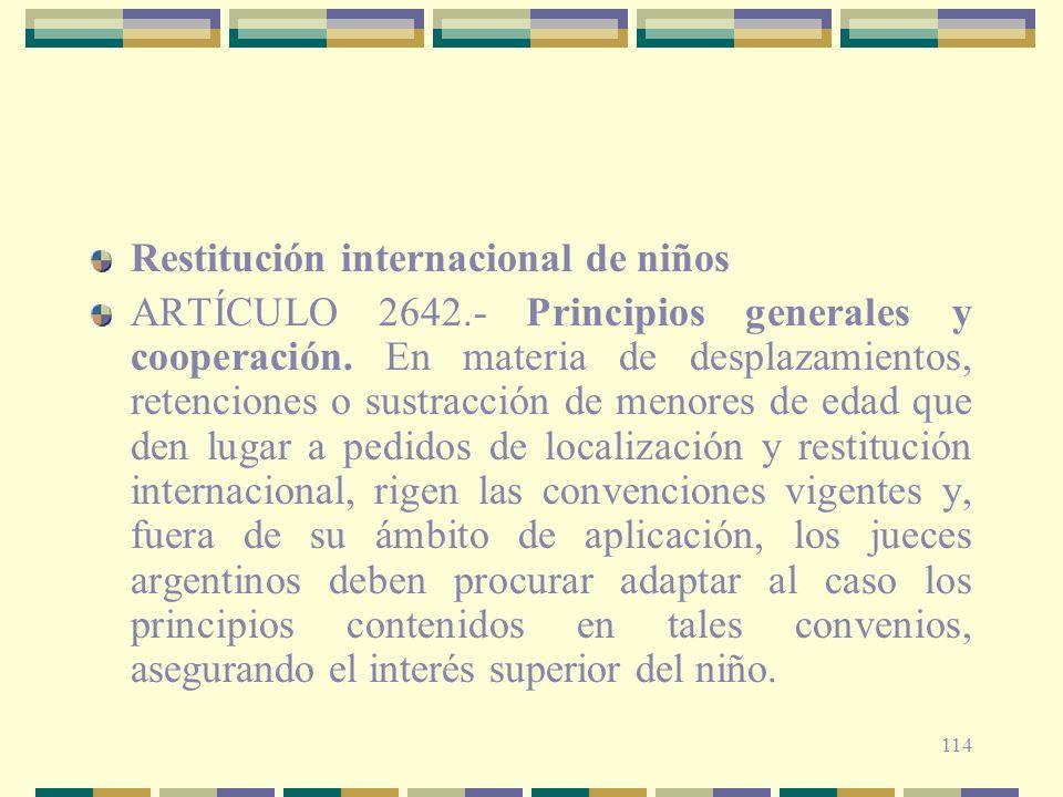 114 Restitución internacional de niños ARTÍCULO 2642.- Principios generales y cooperación. En materia de desplazamientos, retenciones o sustracción de