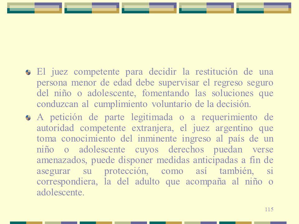 115 El juez competente para decidir la restitución de una persona menor de edad debe supervisar el regreso seguro del niño o adolescente, fomentando l