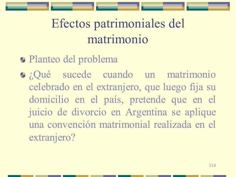 116 Efectos patrimoniales del matrimonio Planteo del problema ¿Qué sucede cuando un matrimonio celebrado en el extranjero, que luego fija su domicilio