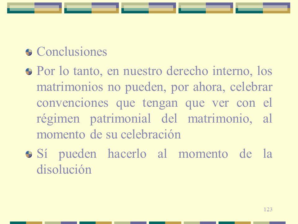 123 Conclusiones Por lo tanto, en nuestro derecho interno, los matrimonios no pueden, por ahora, celebrar convenciones que tengan que ver con el régim