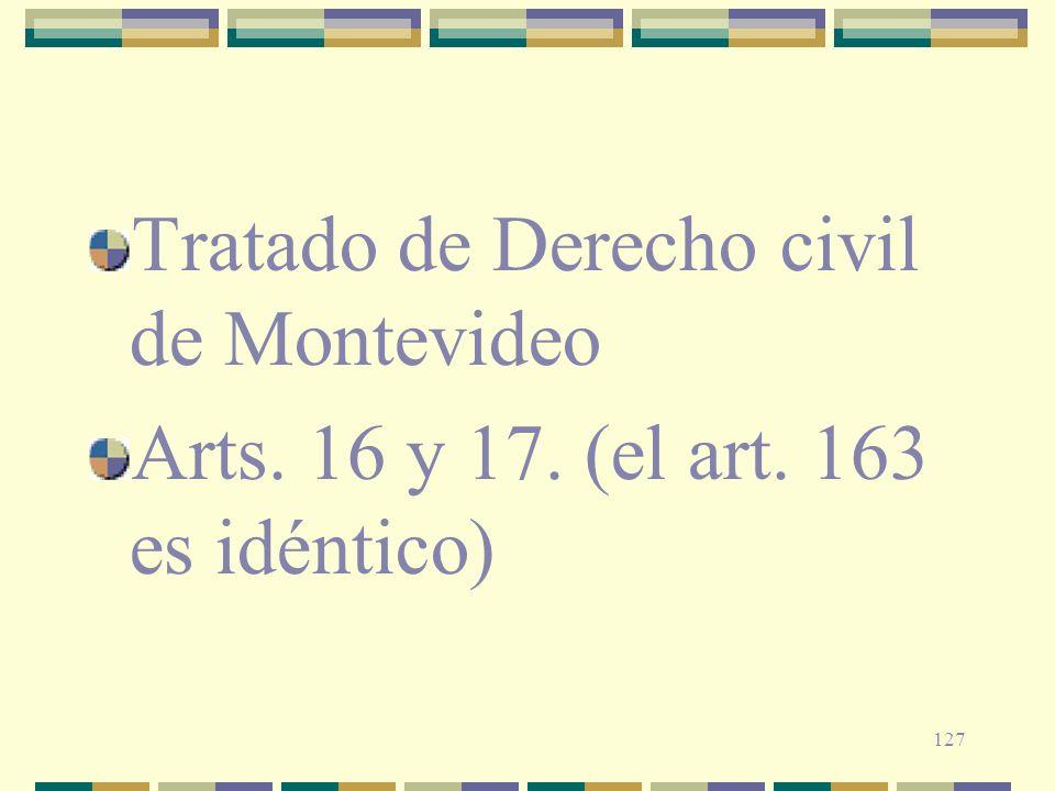 127 Tratado de Derecho civil de Montevideo Arts. 16 y 17. (el art. 163 es idéntico)