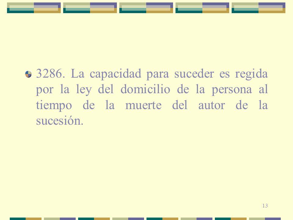 13 3286. La capacidad para suceder es regida por la ley del domicilio de la persona al tiempo de la muerte del autor de la sucesión.