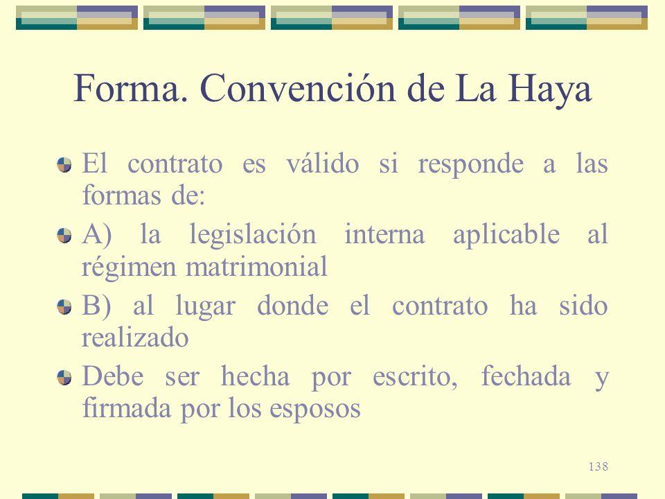 138 Forma. Convención de La Haya El contrato es válido si responde a las formas de: A) la legislación interna aplicable al régimen matrimonial B) al l