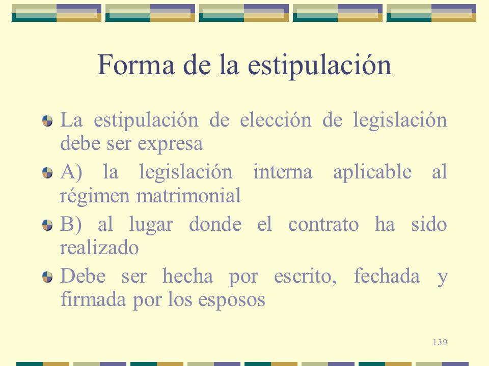 139 Forma de la estipulación La estipulación de elección de legislación debe ser expresa A) la legislación interna aplicable al régimen matrimonial B)