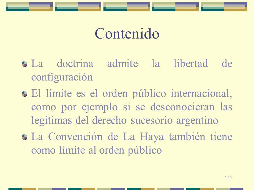 141 Contenido La doctrina admite la libertad de configuración El límite es el orden público internacional, como por ejemplo si se desconocieran las le