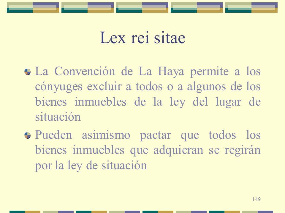 149 Lex rei sitae La Convención de La Haya permite a los cónyuges excluir a todos o a algunos de los bienes inmuebles de la ley del lugar de situación
