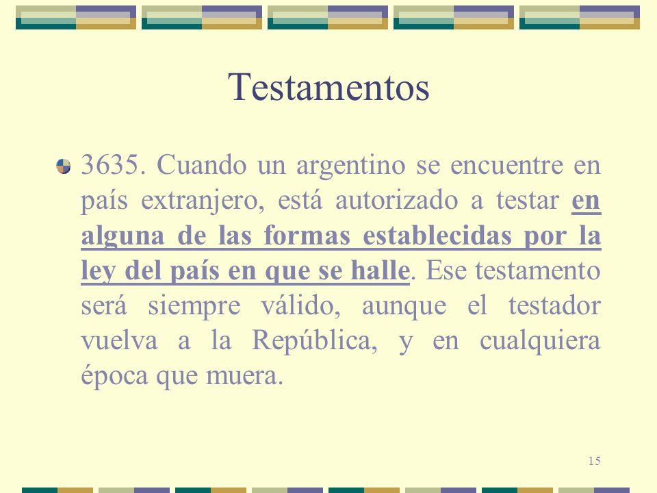 15 Testamentos 3635. Cuando un argentino se encuentre en país extranjero, está autorizado a testar en alguna de las formas establecidas por la ley del