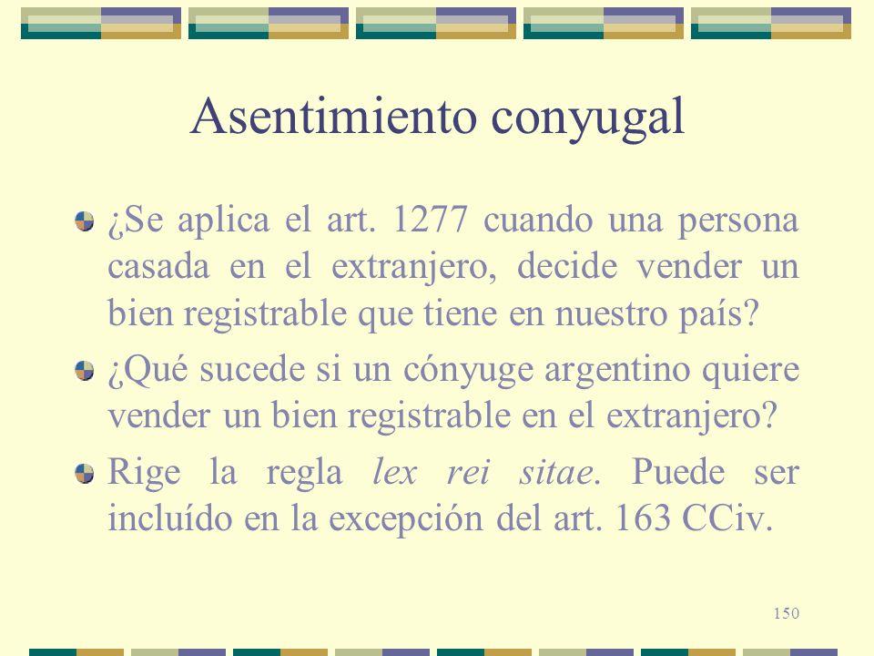 150 Asentimiento conyugal ¿Se aplica el art. 1277 cuando una persona casada en el extranjero, decide vender un bien registrable que tiene en nuestro p