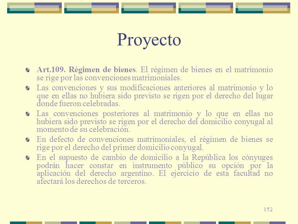 152 Proyecto Art.109. Régimen de bienes. El régimen de bienes en el matrimonio se rige por las convenciones matrimoniales. Las convenciones y sus modi