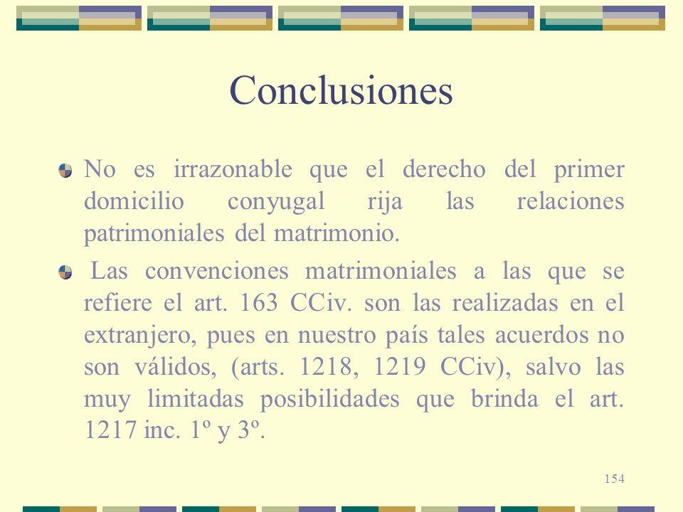 154 Conclusiones No es irrazonable que el derecho del primer domicilio conyugal rija las relaciones patrimoniales del matrimonio. Las convenciones mat