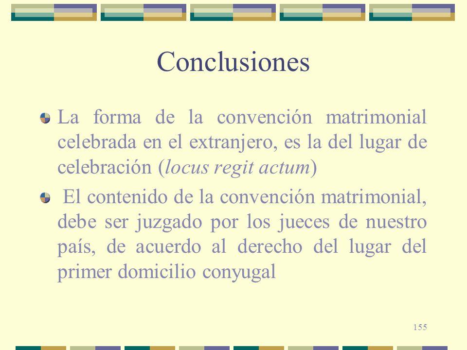 155 Conclusiones La forma de la convención matrimonial celebrada en el extranjero, es la del lugar de celebración (locus regit actum) El contenido de