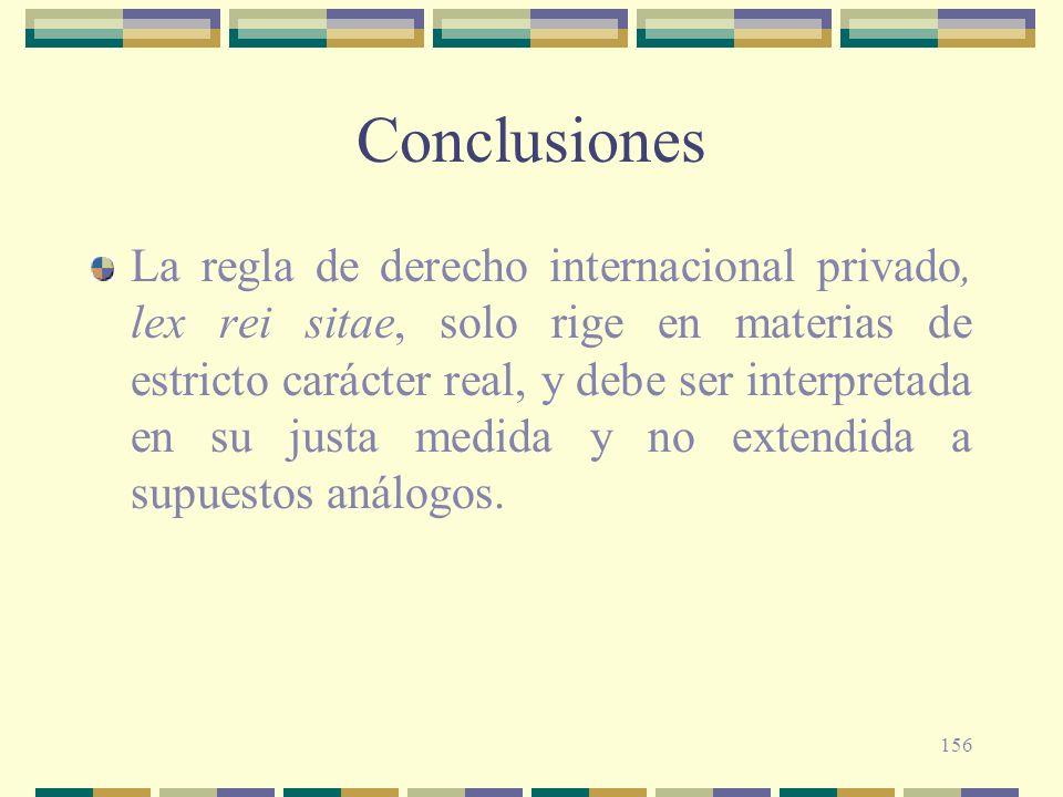 156 Conclusiones La regla de derecho internacional privado, lex rei sitae, solo rige en materias de estricto carácter real, y debe ser interpretada en