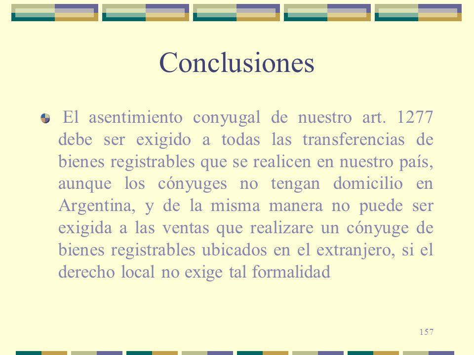 157 Conclusiones El asentimiento conyugal de nuestro art. 1277 debe ser exigido a todas las transferencias de bienes registrables que se realicen en n