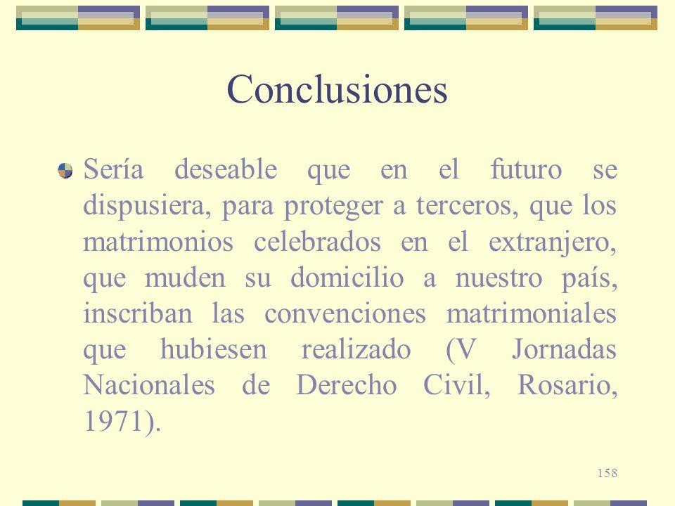 158 Conclusiones Sería deseable que en el futuro se dispusiera, para proteger a terceros, que los matrimonios celebrados en el extranjero, que muden s