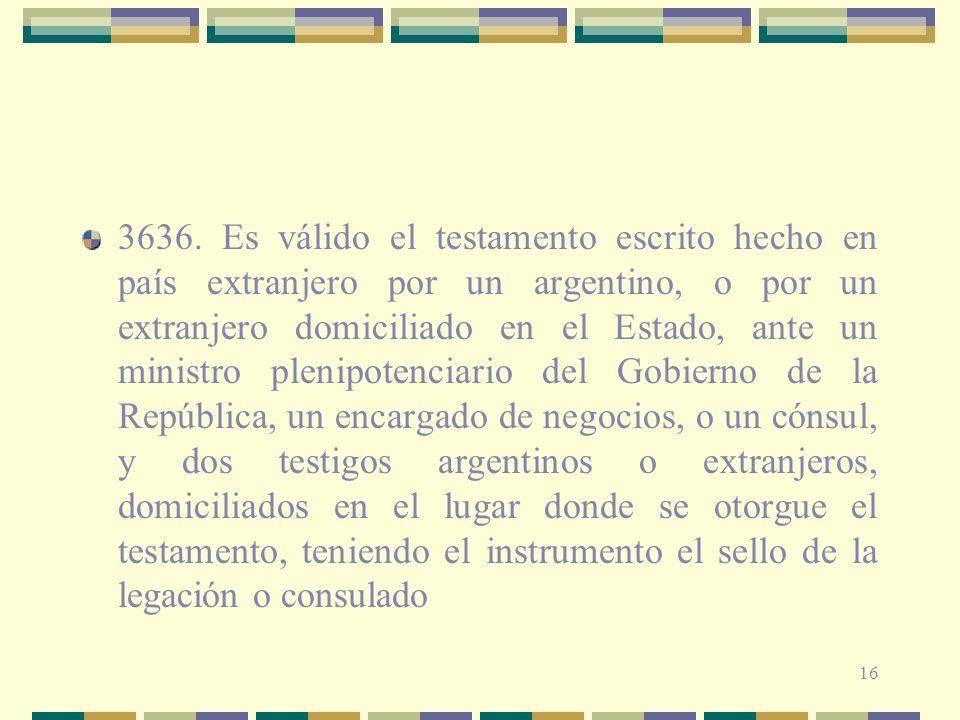16 3636. Es válido el testamento escrito hecho en país extranjero por un argentino, o por un extranjero domiciliado en el Estado, ante un ministro ple