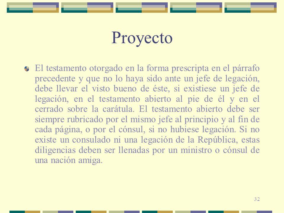 32 Proyecto El testamento otorgado en la forma prescripta en el párrafo precedente y que no lo haya sido ante un jefe de legación, debe llevar el vist