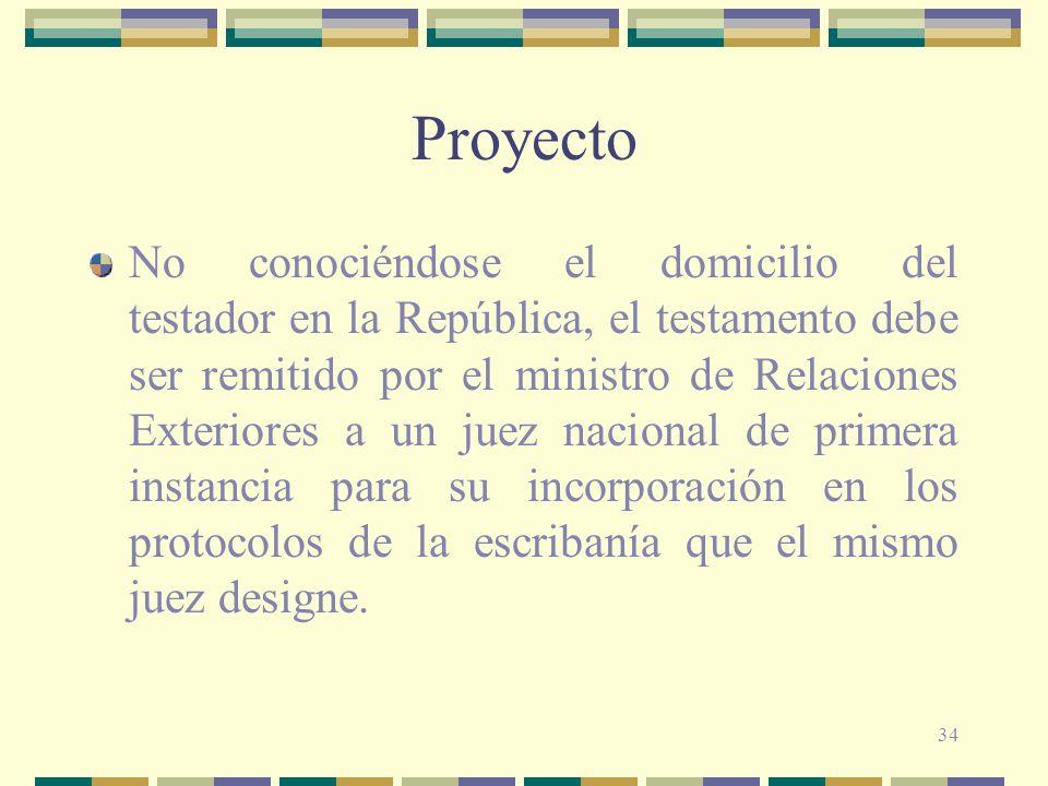 34 Proyecto No conociéndose el domicilio del testador en la República, el testamento debe ser remitido por el ministro de Relaciones Exteriores a un j