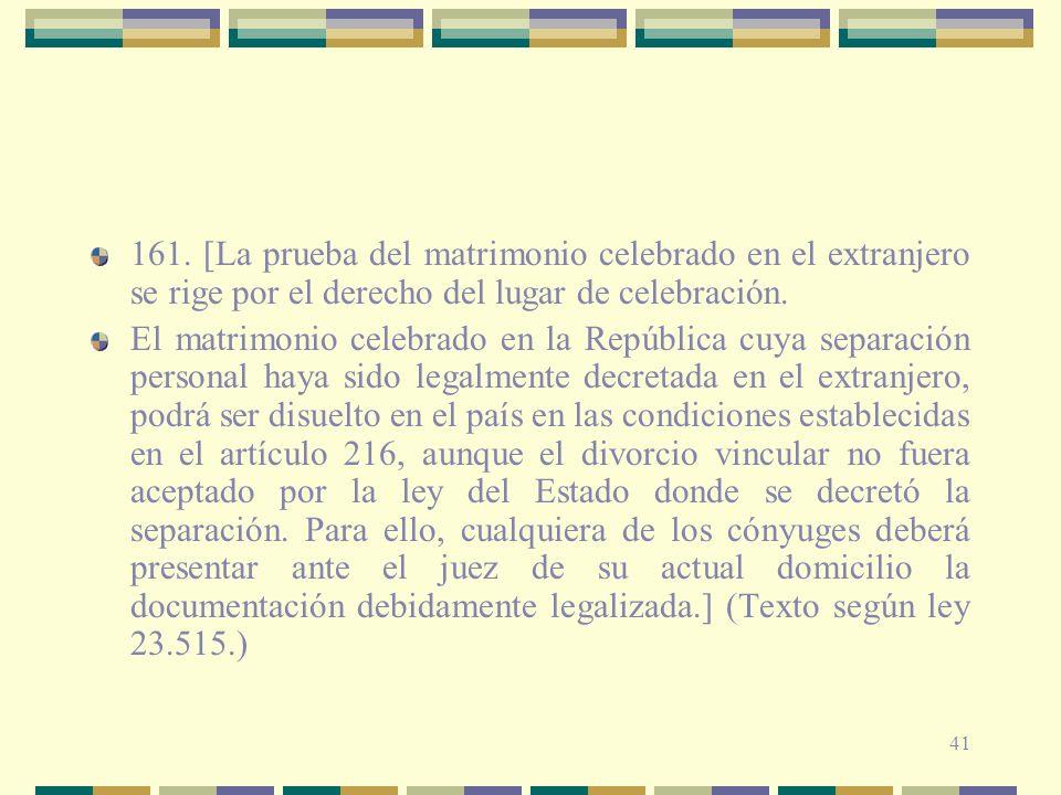 41 161. [La prueba del matrimonio celebrado en el extranjero se rige por el derecho del lugar de celebración. El matrimonio celebrado en la República