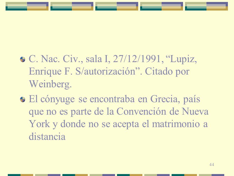 44 C. Nac. Civ., sala I, 27/12/1991, Lupiz, Enrique F. S/autorización. Citado por Weinberg. El cónyuge se encontraba en Grecia, país que no es parte d