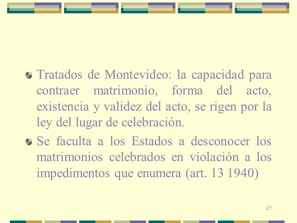 47 Tratados de Montevideo: la capacidad para contraer matrimonio, forma del acto, existencia y validez del acto, se rigen por la ley del lugar de cele