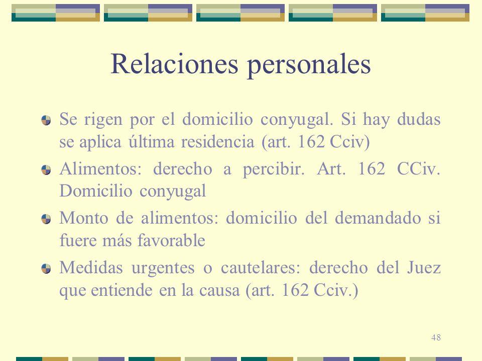 48 Relaciones personales Se rigen por el domicilio conyugal. Si hay dudas se aplica última residencia (art. 162 Cciv) Alimentos: derecho a percibir. A