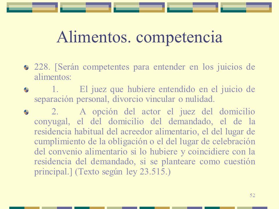 52 Alimentos. competencia 228. [Serán competentes para entender en los juicios de alimentos: 1.El juez que hubiere entendido en el juicio de separació
