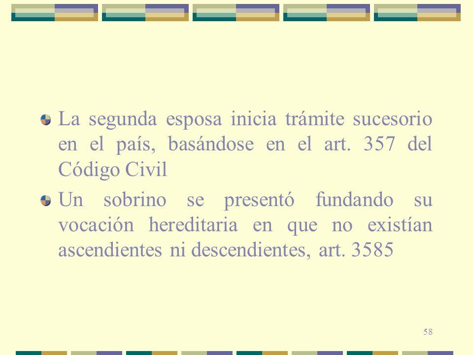 58 La segunda esposa inicia trámite sucesorio en el país, basándose en el art. 357 del Código Civil Un sobrino se presentó fundando su vocación heredi