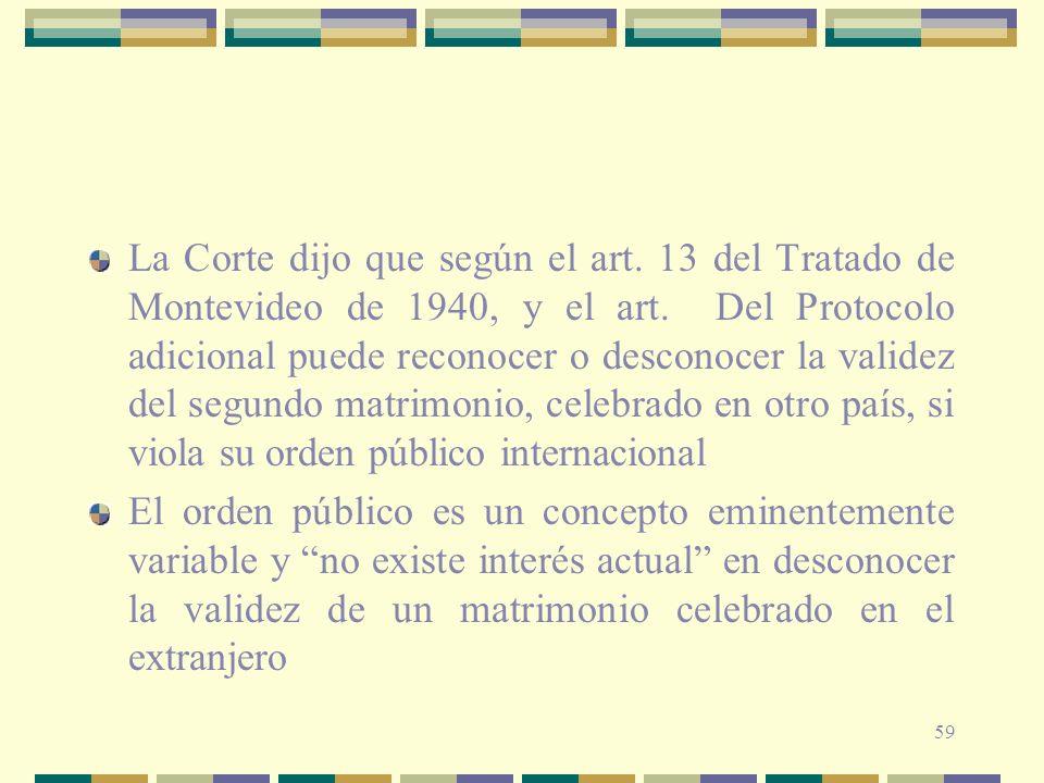 59 La Corte dijo que según el art. 13 del Tratado de Montevideo de 1940, y el art. Del Protocolo adicional puede reconocer o desconocer la validez del