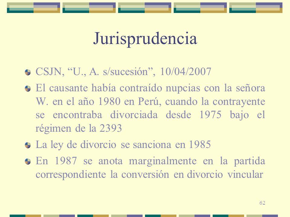 62 Jurisprudencia CSJN, U., A. s/sucesión, 10/04/2007 El causante había contraído nupcias con la señora W. en el año 1980 en Perú, cuando la contrayen