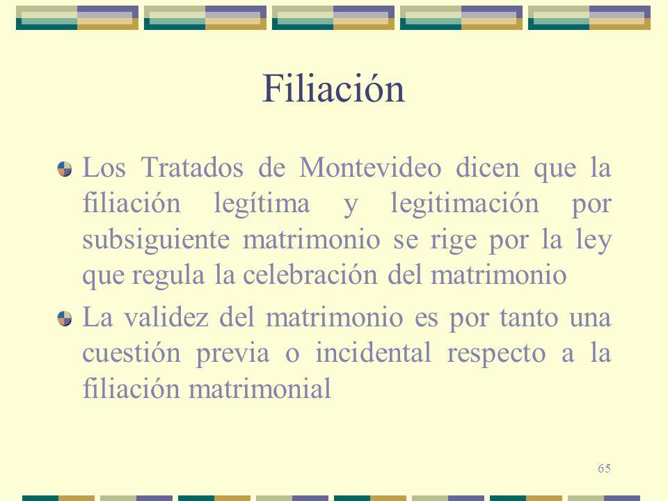 65 Filiación Los Tratados de Montevideo dicen que la filiación legítima y legitimación por subsiguiente matrimonio se rige por la ley que regula la ce