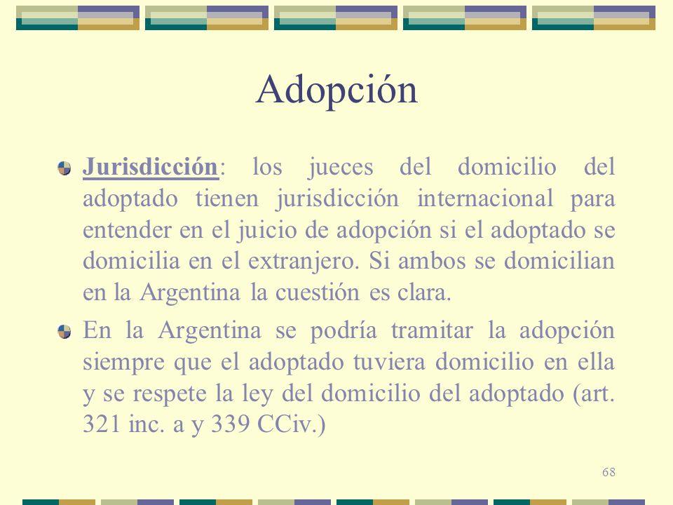68 Adopción Jurisdicción: los jueces del domicilio del adoptado tienen jurisdicción internacional para entender en el juicio de adopción si el adoptad