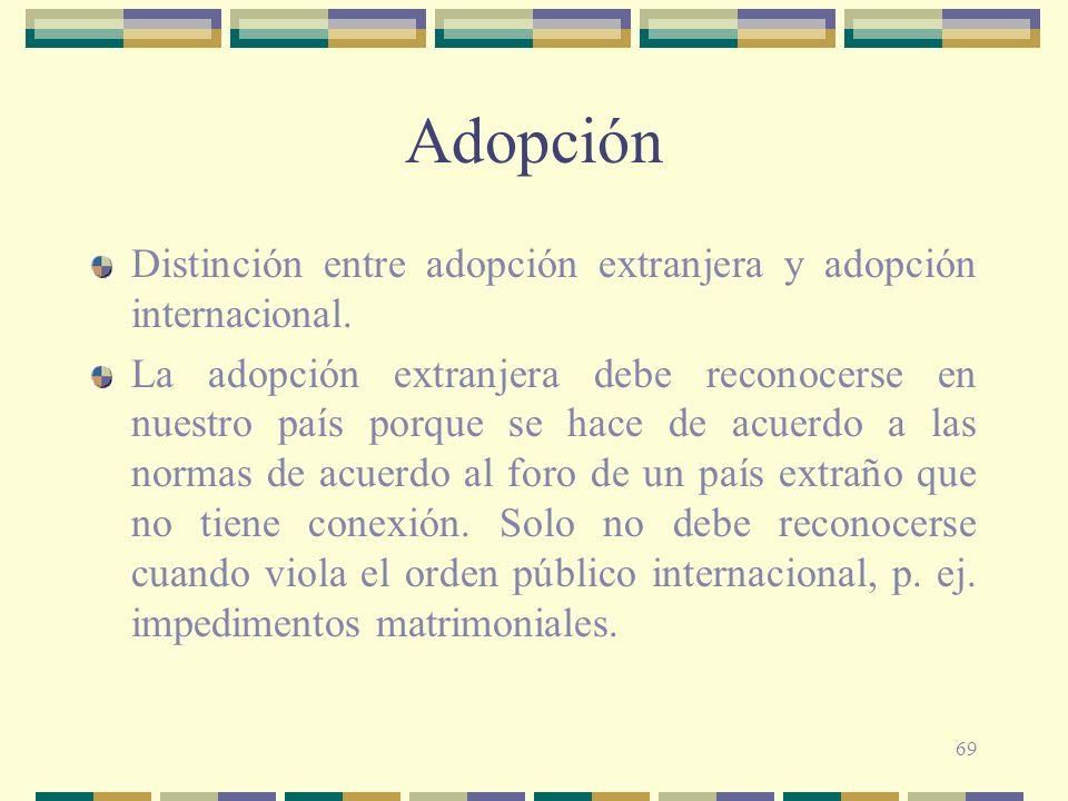 69 Adopción Distinción entre adopción extranjera y adopción internacional. La adopción extranjera debe reconocerse en nuestro país porque se hace de a