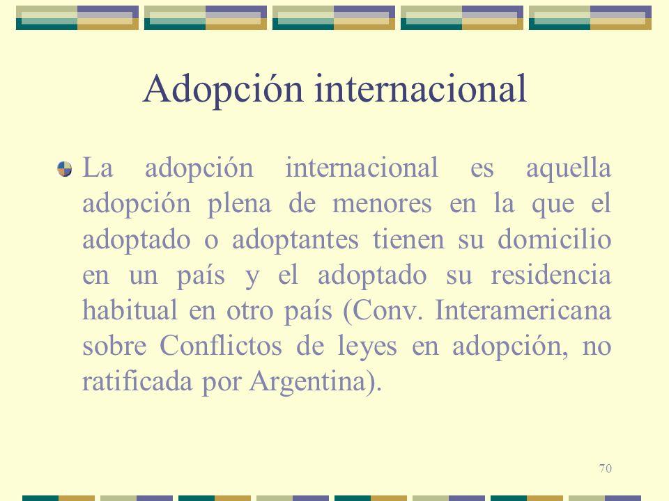 70 Adopción internacional La adopción internacional es aquella adopción plena de menores en la que el adoptado o adoptantes tienen su domicilio en un