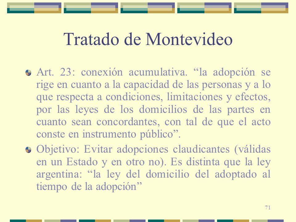 71 Tratado de Montevideo Art. 23: conexión acumulativa. la adopción se rige en cuanto a la capacidad de las personas y a lo que respecta a condiciones