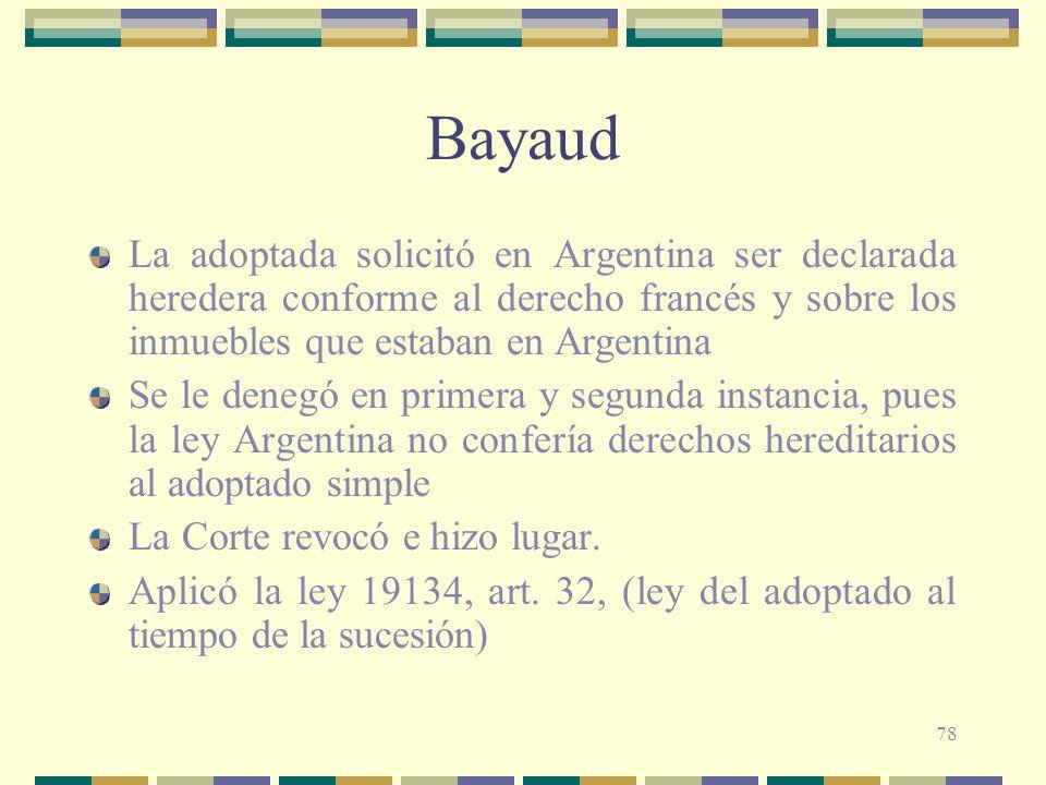 78 Bayaud La adoptada solicitó en Argentina ser declarada heredera conforme al derecho francés y sobre los inmuebles que estaban en Argentina Se le de