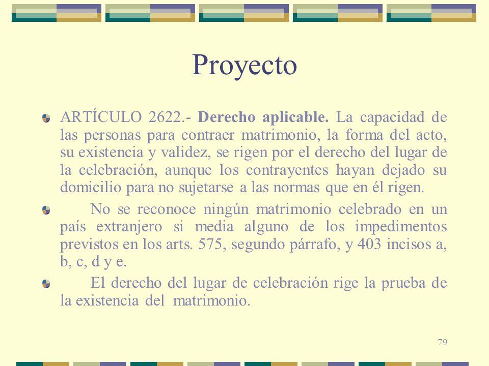 79 Proyecto ARTÍCULO 2622.- Derecho aplicable. La capacidad de las personas para contraer matrimonio, la forma del acto, su existencia y validez, se r