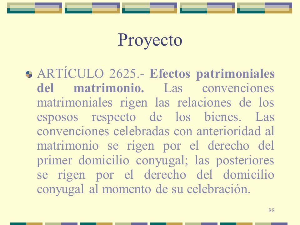 88 Proyecto ARTÍCULO 2625.- Efectos patrimoniales del matrimonio. Las convenciones matrimoniales rigen las relaciones de los esposos respecto de los b