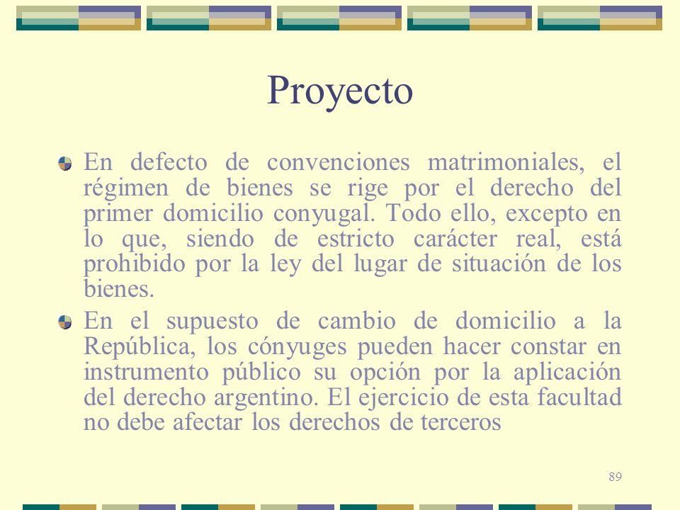 89 Proyecto En defecto de convenciones matrimoniales, el régimen de bienes se rige por el derecho del primer domicilio conyugal. Todo ello, excepto en