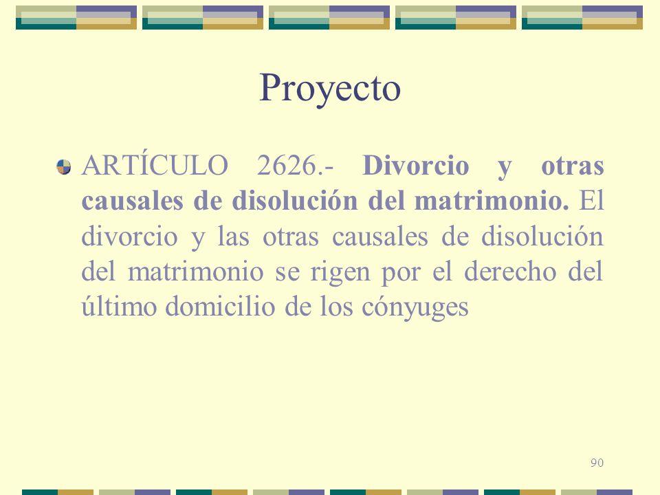 90 Proyecto ARTÍCULO 2626.- Divorcio y otras causales de disolución del matrimonio. El divorcio y las otras causales de disolución del matrimonio se r