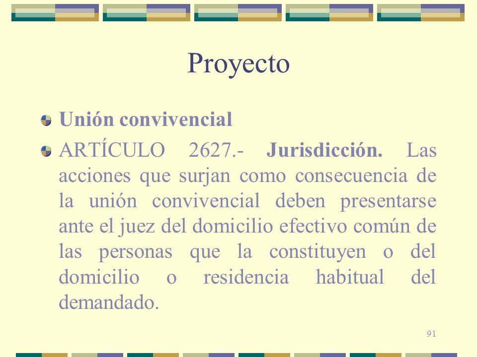 91 Proyecto Unión convivencial ARTÍCULO 2627.- Jurisdicción. Las acciones que surjan como consecuencia de la unión convivencial deben presentarse ante
