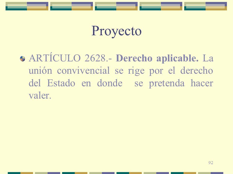 92 Proyecto ARTÍCULO 2628.- Derecho aplicable. La unión convivencial se rige por el derecho del Estado en donde se pretenda hacer valer.