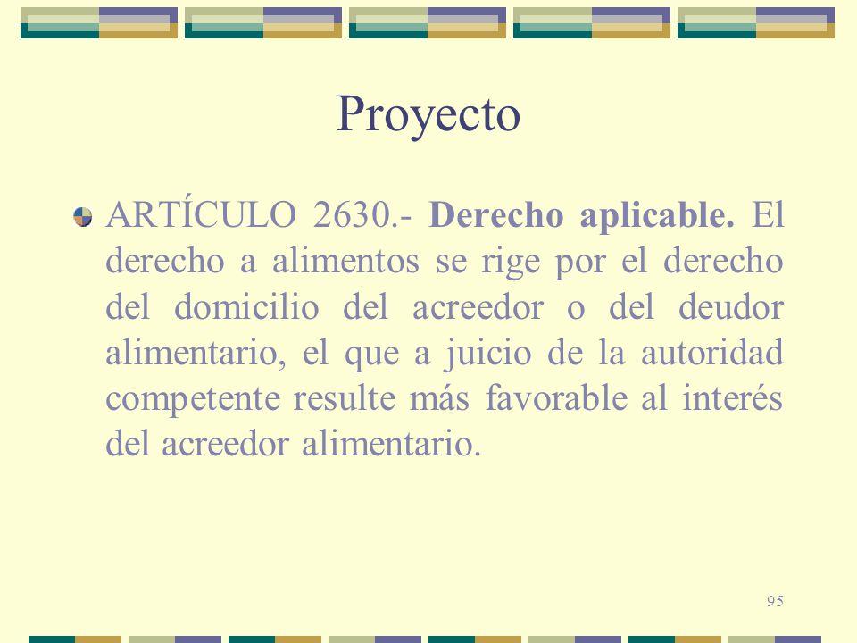 95 Proyecto ARTÍCULO 2630.- Derecho aplicable. El derecho a alimentos se rige por el derecho del domicilio del acreedor o del deudor alimentario, el q