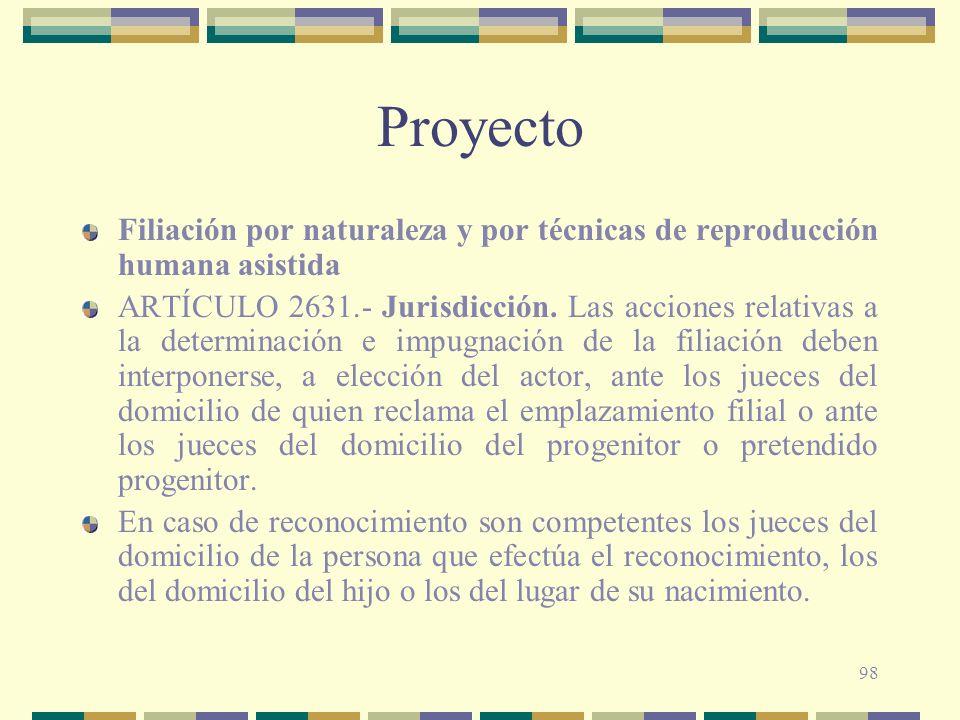 98 Proyecto Filiación por naturaleza y por técnicas de reproducción humana asistida ARTÍCULO 2631.- Jurisdicción. Las acciones relativas a la determin