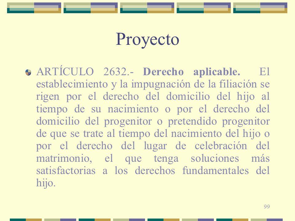 99 Proyecto ARTÍCULO 2632.- Derecho aplicable. El establecimiento y la impugnación de la filiación se rigen por el derecho del domicilio del hijo al t