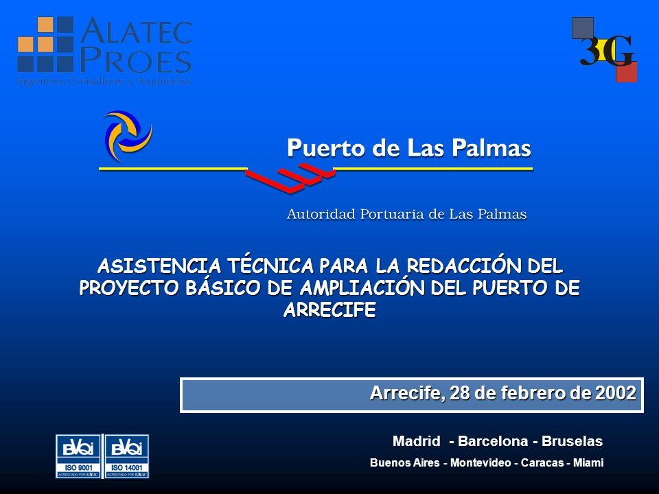 ASISTENCIA TÉCNICA PARA LA REDACCIÓN DEL PROYECTO BÁSICO DE AMPLIACIÓN DEL PUERTO DE ARRECIFE Arrecife, 28 de febrero de 2002 Madrid - Barcelona - Bru