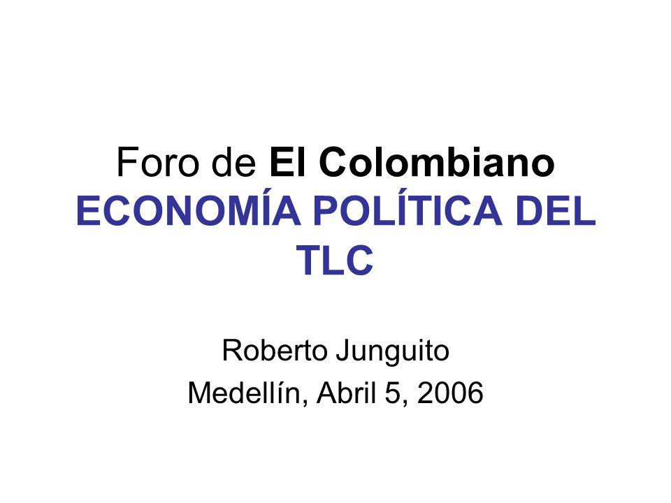 Foro de El Colombiano ECONOMÍA POLÍTICA DEL TLC Roberto Junguito Medellín, Abril 5, 2006