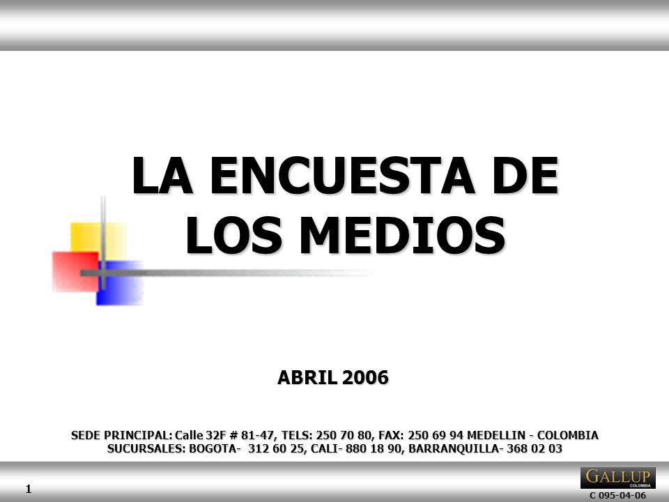 C 095-04-06 1 LA ENCUESTA DE LOS MEDIOS SEDE PRINCIPAL: Calle 32F # 81-47, TELS: 250 70 80, FAX: 250 69 94 MEDELLIN - COLOMBIA SUCURSALES: BOGOTA- 312