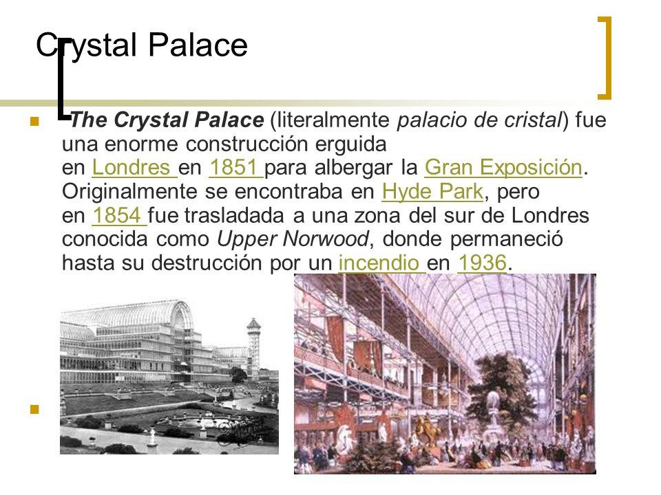 Crystal Palace The Crystal Palace (literalmente palacio de cristal) fue una enorme construcción erguida en Londres en 1851 para albergar la Gran Expos